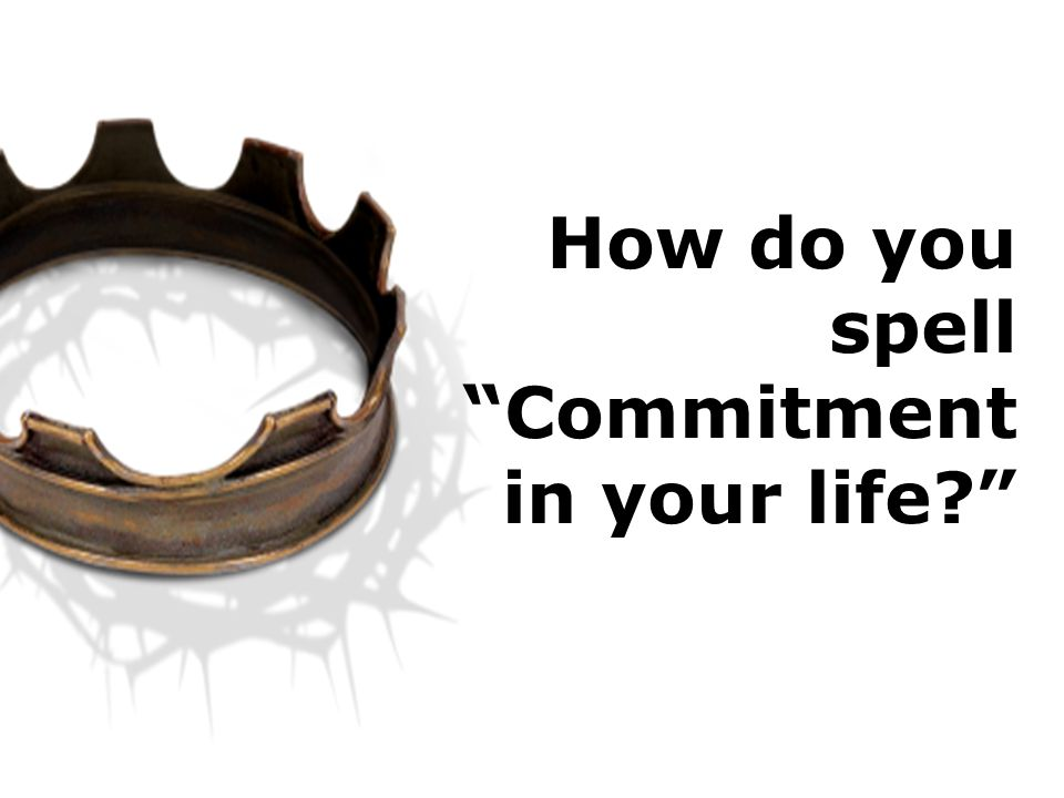 How do you spell Commitment in your life
