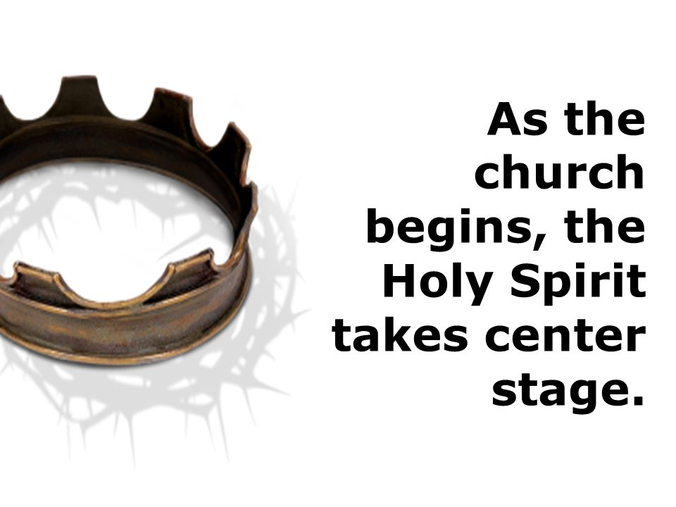 As the church begins, the Holy Spirit takes center stage.