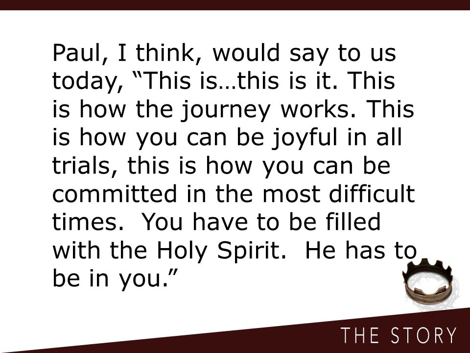 Paul, I think, would say to us today, This is…this is it
