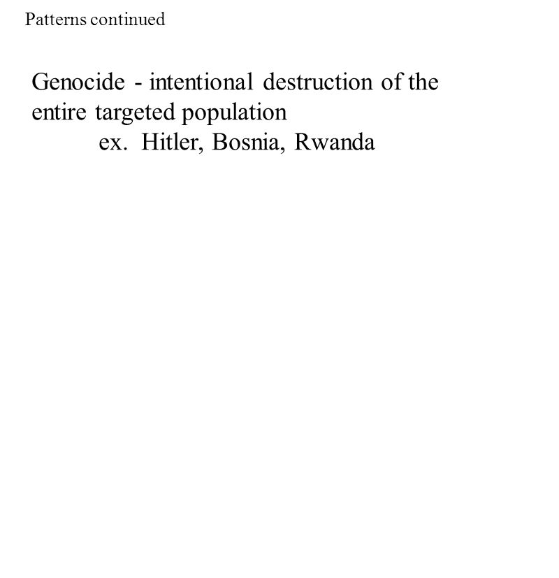 Genocide - intentional destruction of the entire targeted population