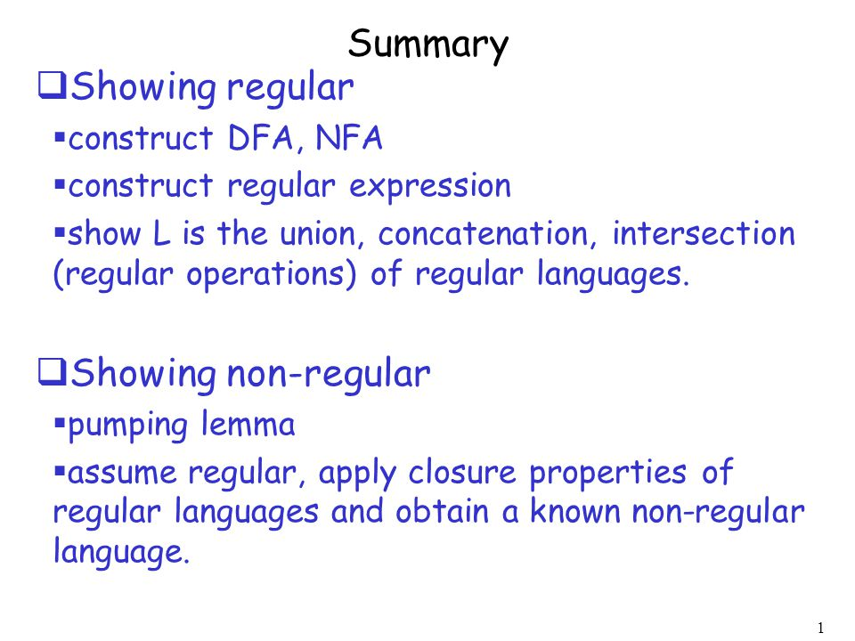 Summary Showing regular Showing non-regular construct DFA, NFA