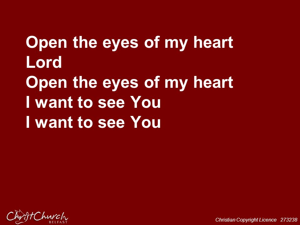 Open the eyes of my heart Lord Open the eyes of my heart I want to see You I want to see You