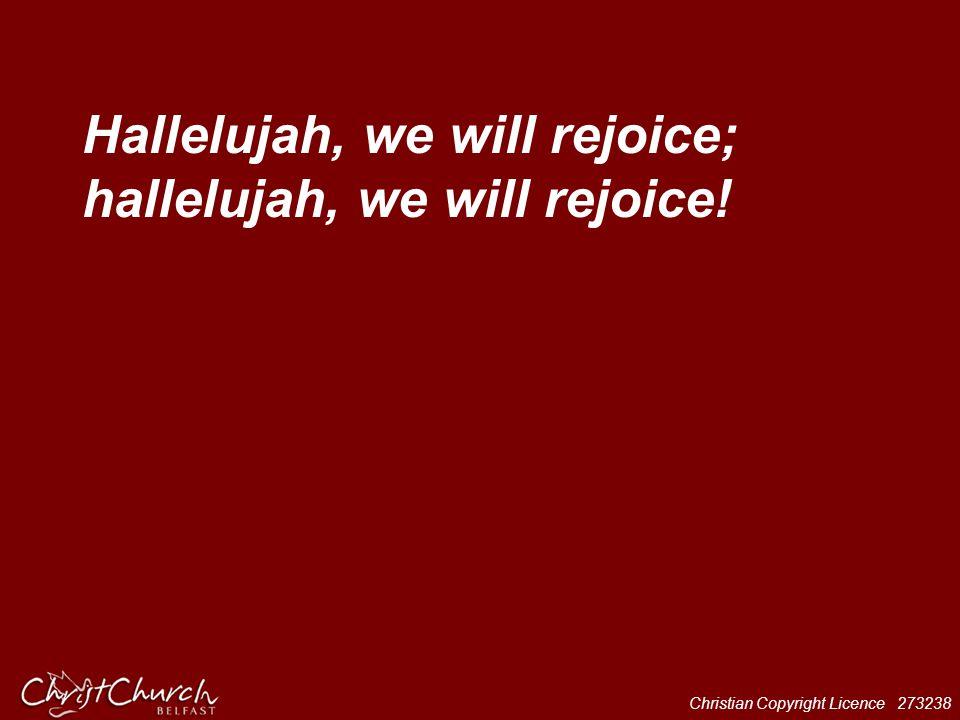 Hallelujah, we will rejoice; hallelujah, we will rejoice!