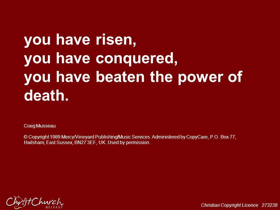 you have risen, you have conquered, you have beaten the power of death