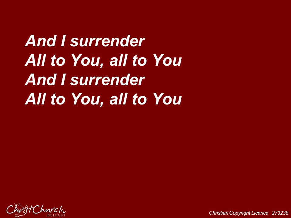 And I surrender All to You, all to You And I surrender All to You, all to You