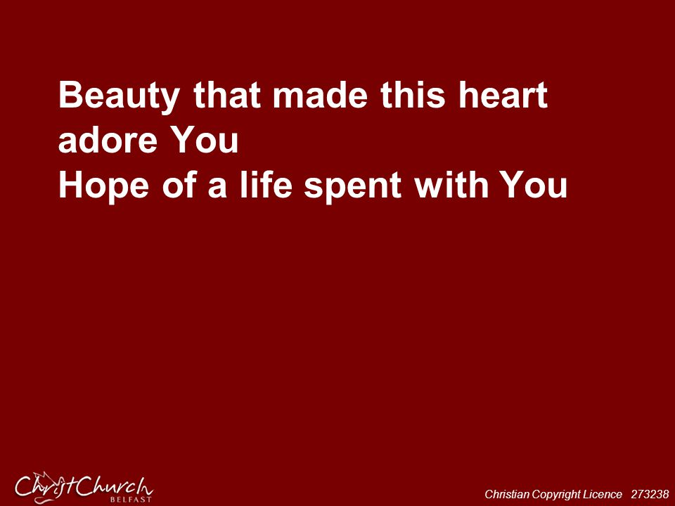 Beauty that made this heart adore You Hope of a life spent with You