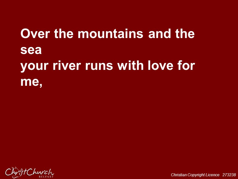 Over the mountains and the sea your river runs with love for me,