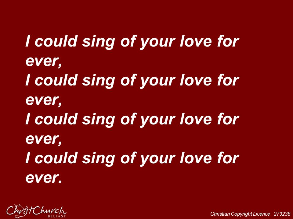 I could sing of your love for ever, I could sing of your love for ever, I could sing of your love for ever, I could sing of your love for ever.