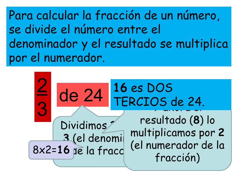 Dividimos 24 entre 3 (el denominador de la fracción)