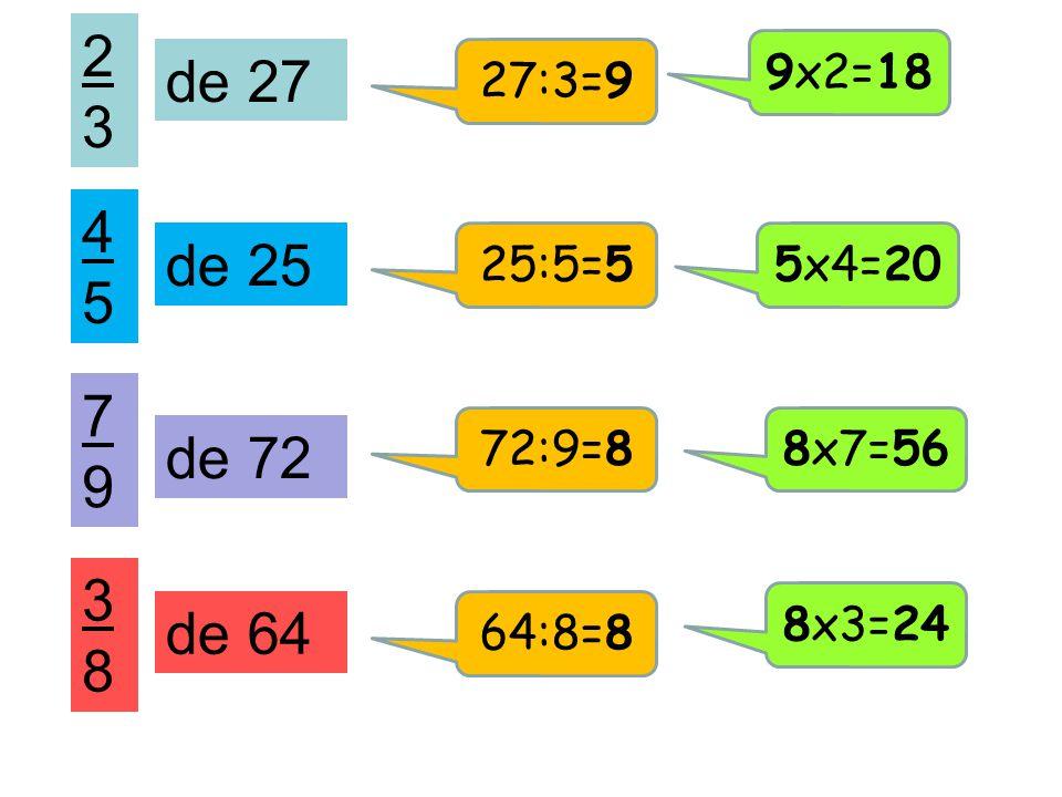 23 9x2=18 de 27 27:3=9 45 de 25 25:5=5 5x4=20 79 72:9=8 8x7=56 de 72 38 8x3=24 de 64 64:8=8