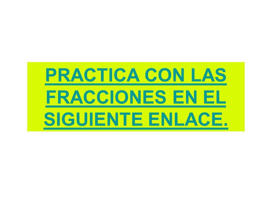 PRACTICA CON LAS FRACCIONES EN EL SIGUIENTE ENLACE.