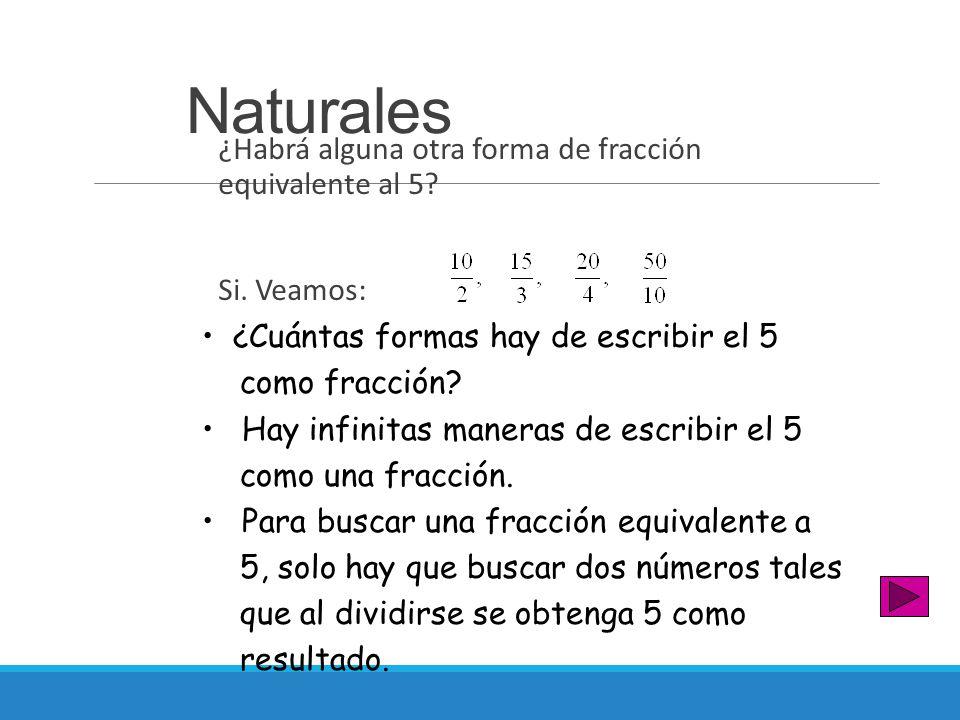 Naturales ¿Habrá alguna otra forma de fracción equivalente al 5