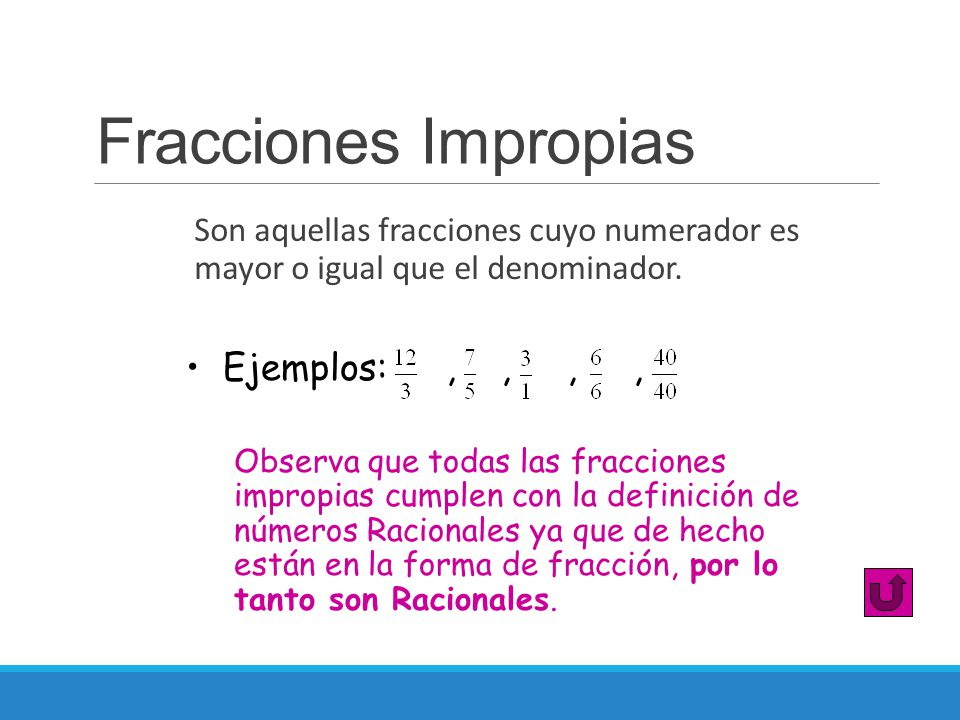 Fracciones Impropias Ejemplos: , , , ,
