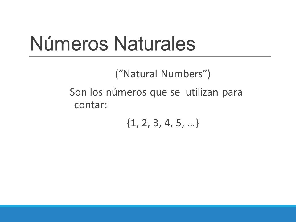 Números Naturales ( Natural Numbers ) Son los números que se utilizan para contar: {1, 2, 3, 4, 5, …}