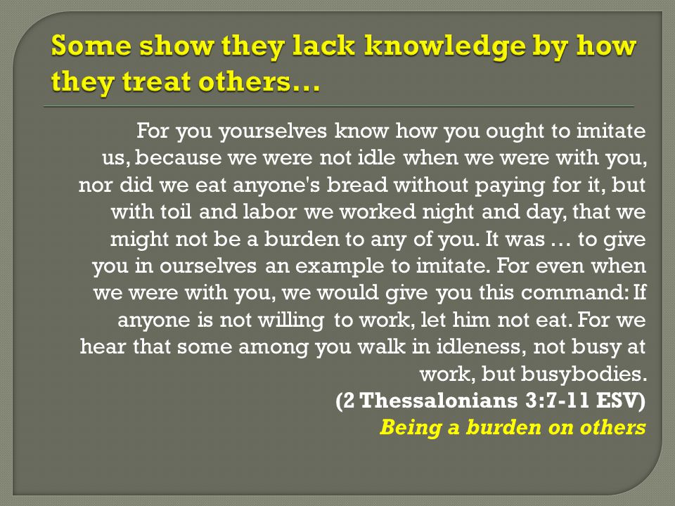 Some show they lack knowledge by how they treat others…