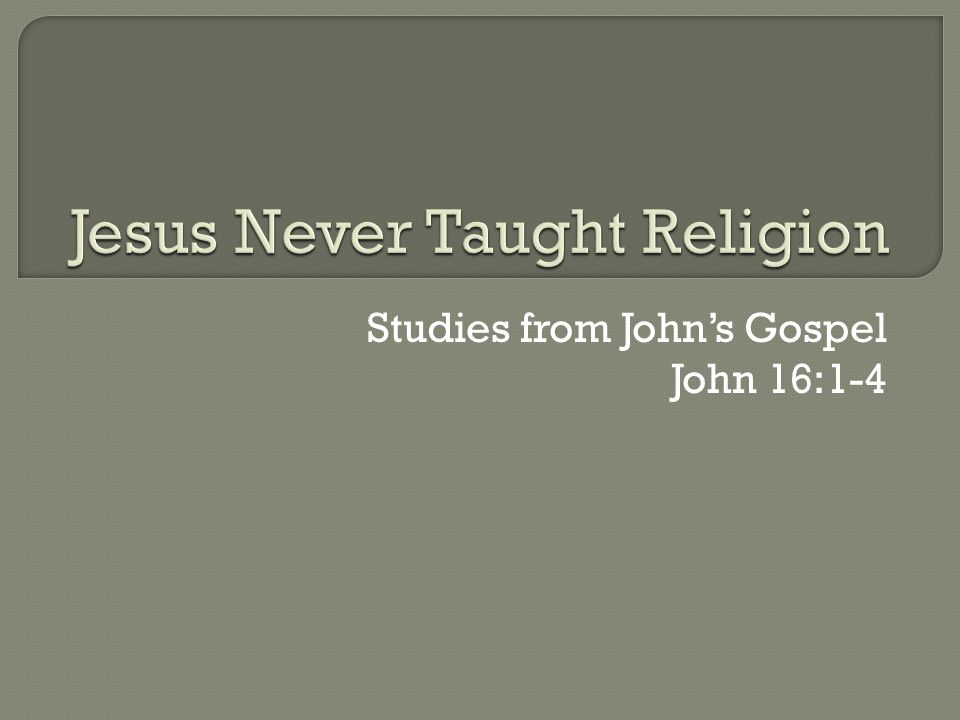 Jesus Never Taught Religion