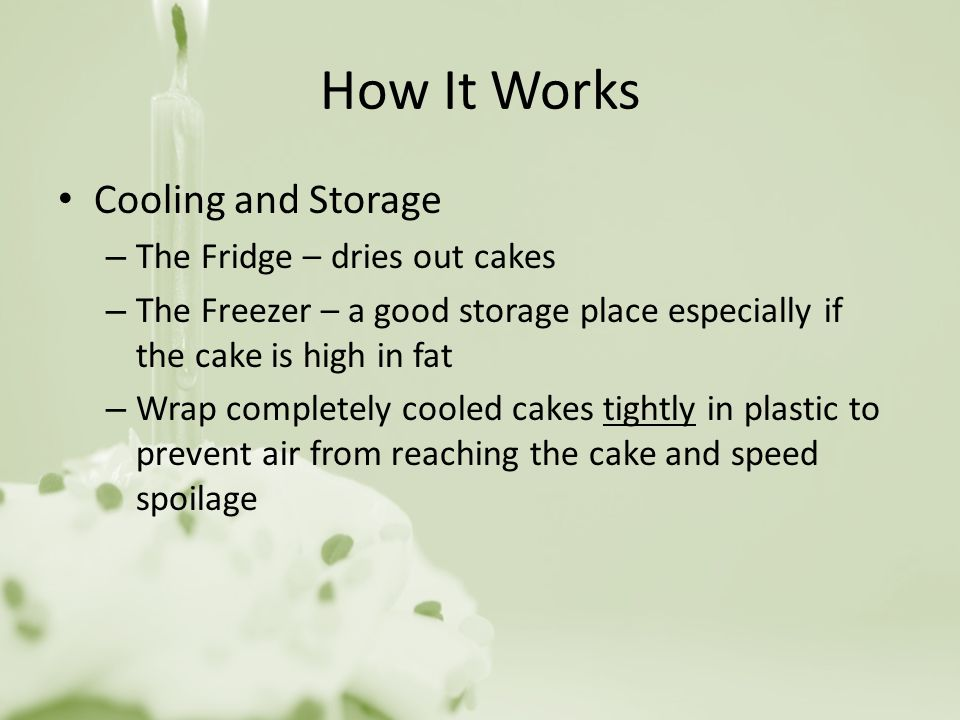 How It Works Cooling and Storage The Fridge – dries out cakes