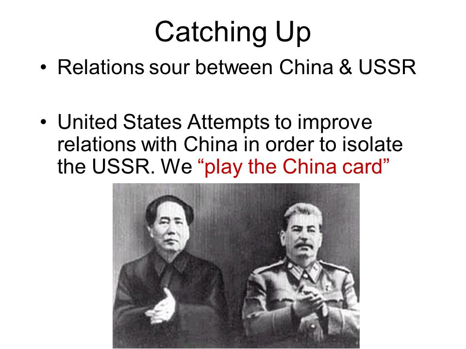 Catching Up Relations sour between China & USSR