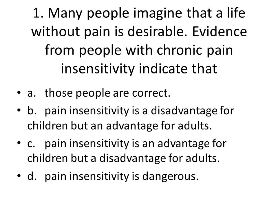 1. Many people imagine that a life without pain is desirable