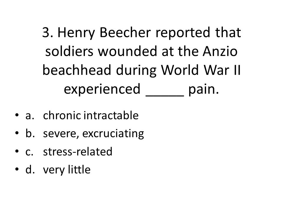 3. Henry Beecher reported that soldiers wounded at the Anzio beachhead during World War II experienced _____ pain.