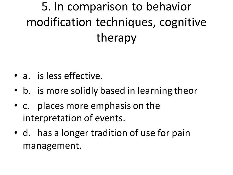 5. In comparison to behavior modification techniques, cognitive therapy
