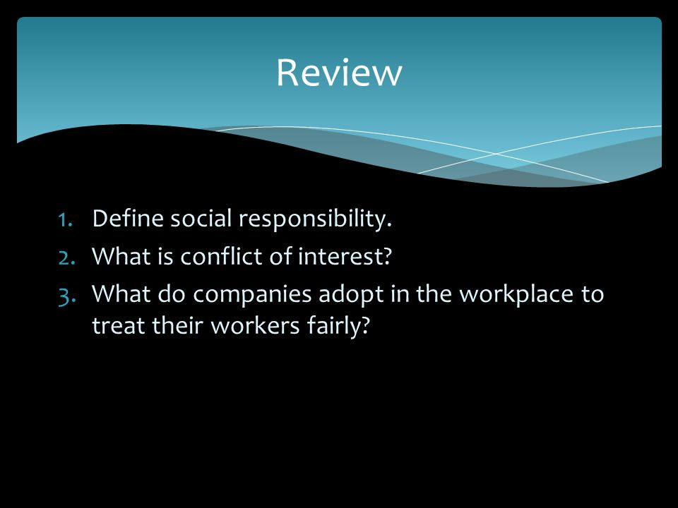 Review Define social responsibility. What is conflict of interest