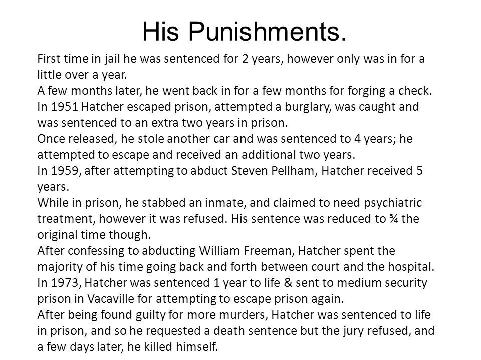 His Punishments. First time in jail he was sentenced for 2 years, however only was in for a little over a year.