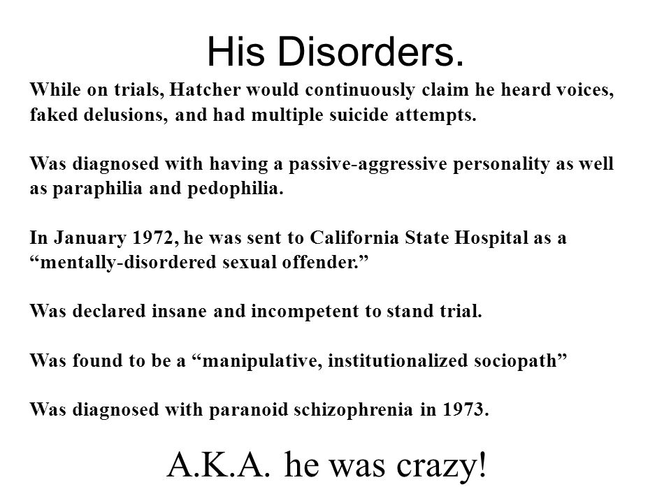His Disorders. A.K.A. he was crazy!