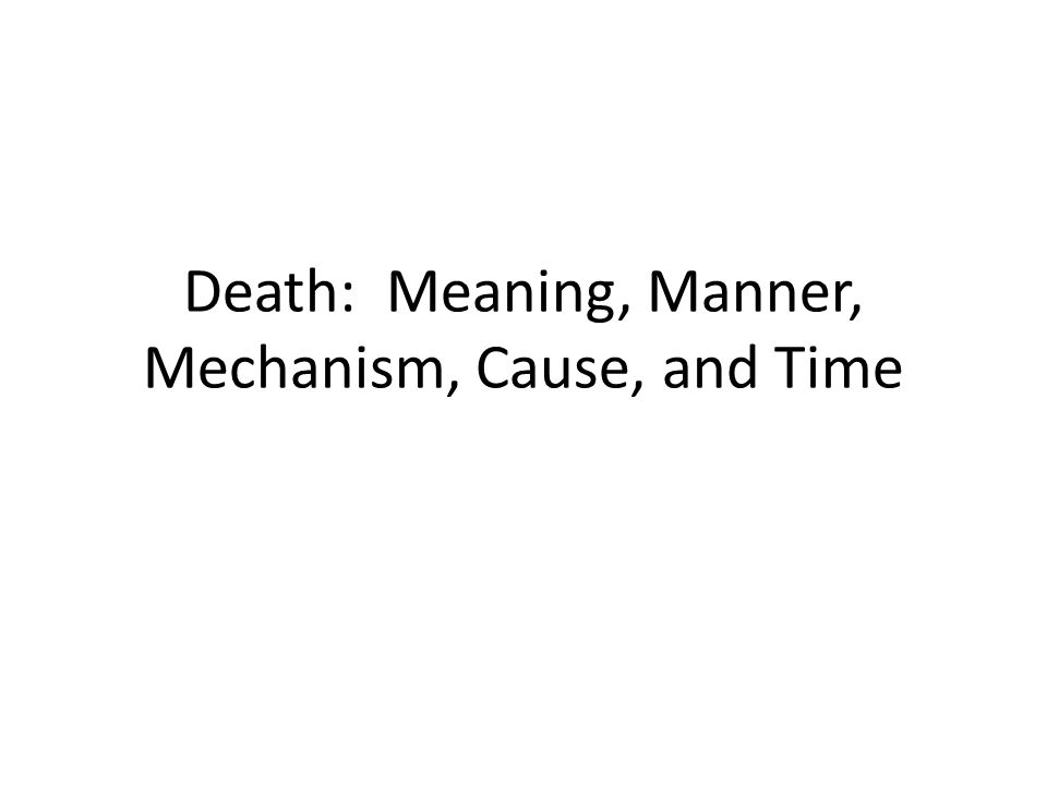 Death: Meaning, Manner, Mechanism, Cause, and Time
