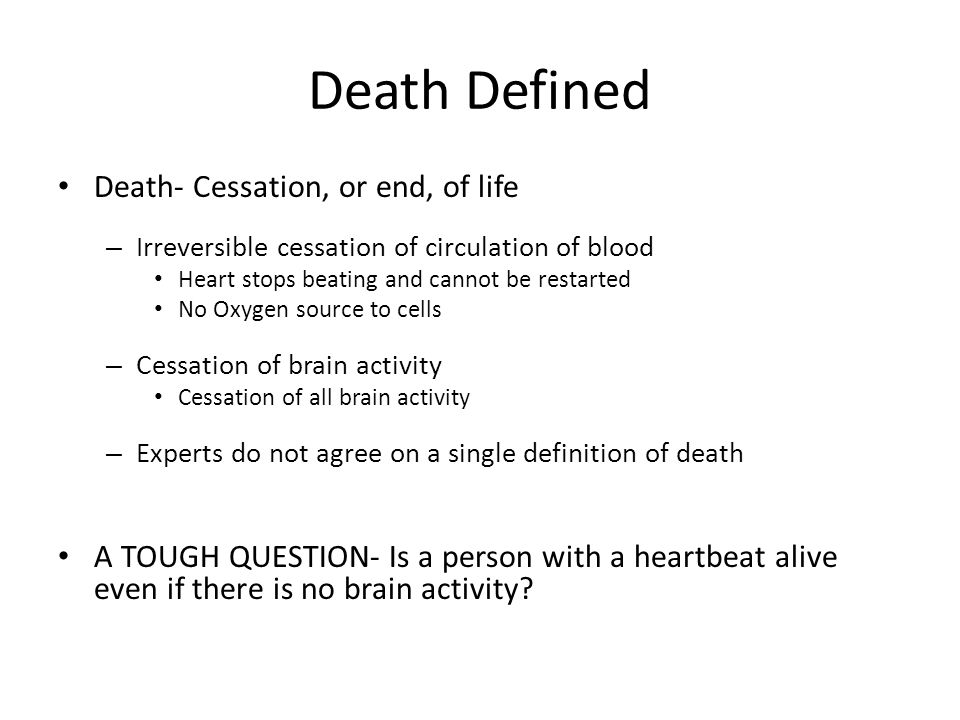 Death Defined Death- Cessation, or end, of life