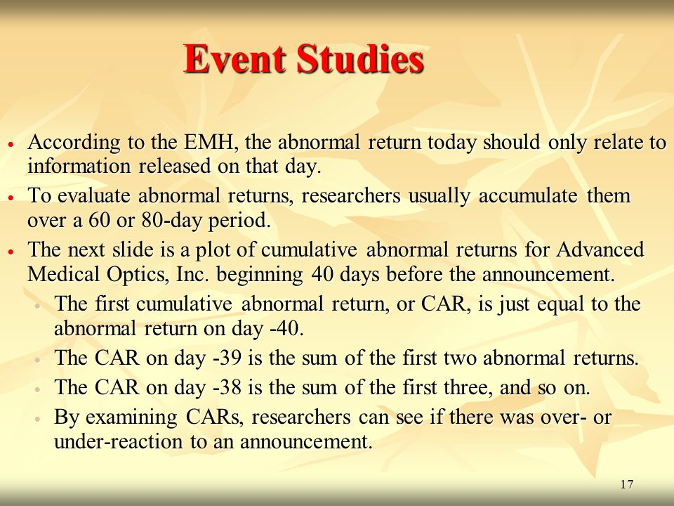 Event Studies According to the EMH, the abnormal return today should only relate to information released on that day.
