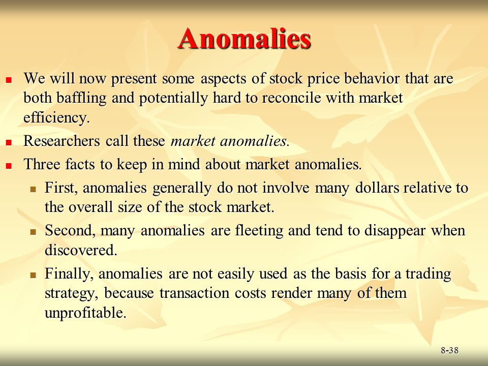 Anomalies We will now present some aspects of stock price behavior that are both baffling and potentially hard to reconcile with market efficiency.