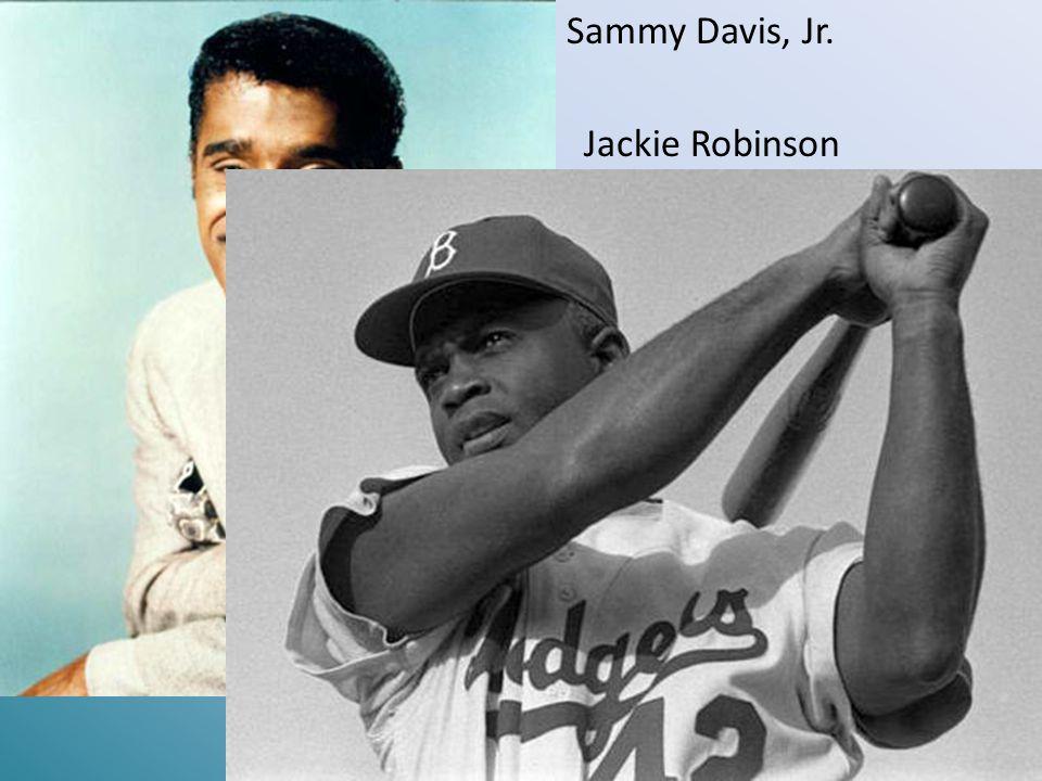 Sammy Davis, Jr. Jackie Robinson