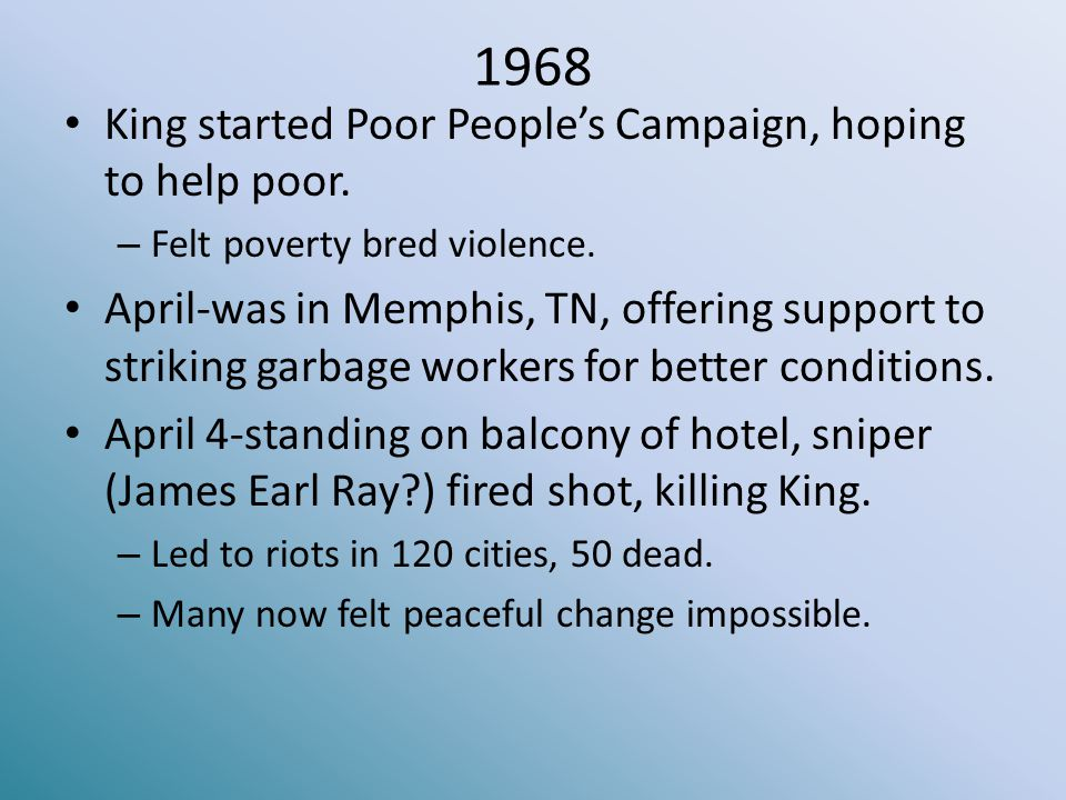 1968 King started Poor People's Campaign, hoping to help poor.