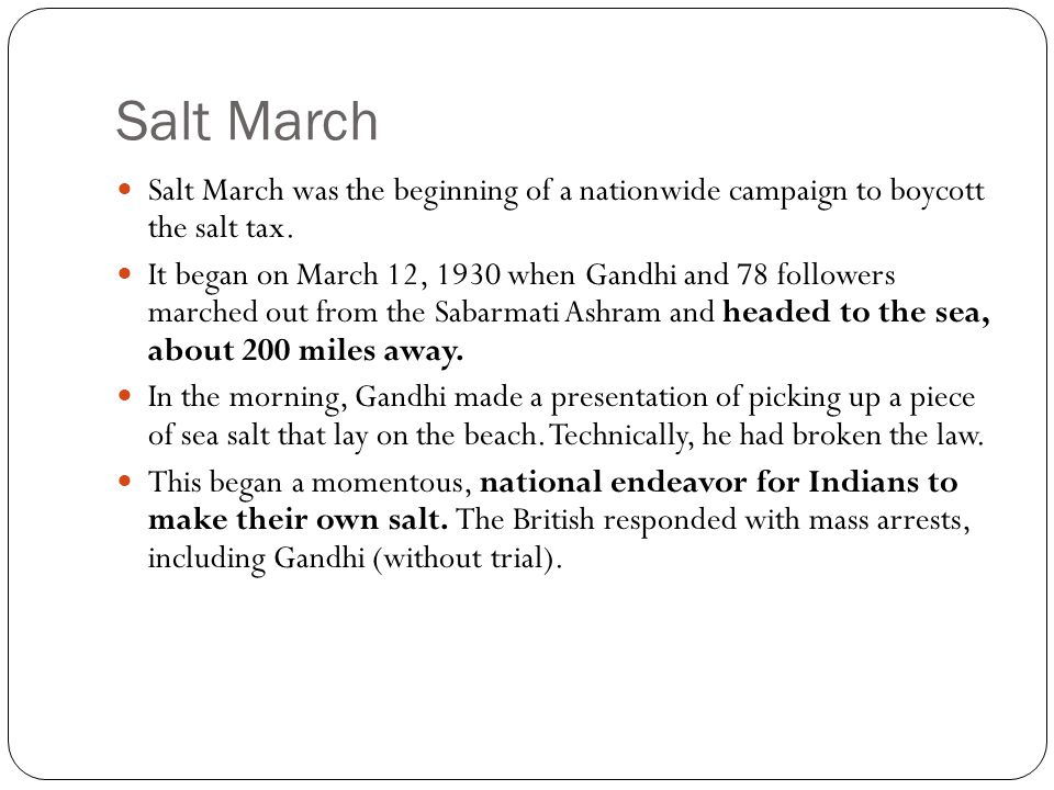 Salt March Salt March was the beginning of a nationwide campaign to boycott the salt tax.