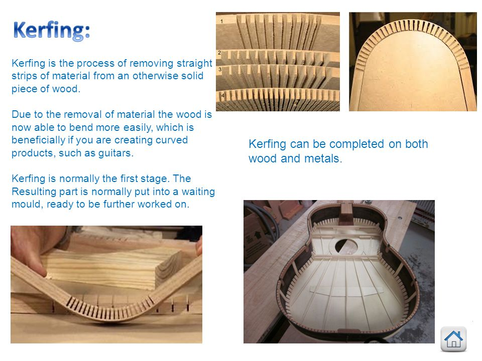 Kerfing: Kerfing can be completed on both wood and metals.
