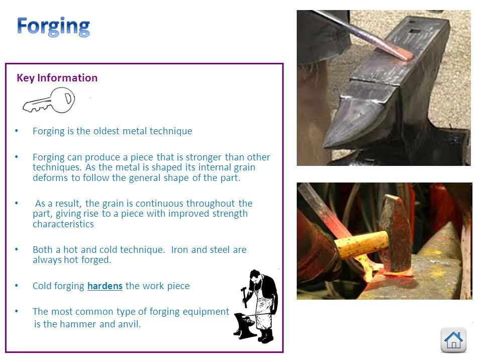 Forging Key Information Forging is the oldest metal technique