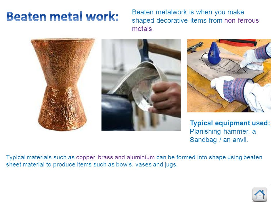 Beaten metal work: Beaten metalwork is when you make