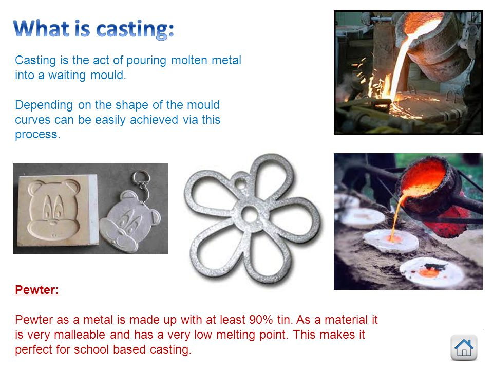 What is casting: Casting is the act of pouring molten metal into a waiting mould.