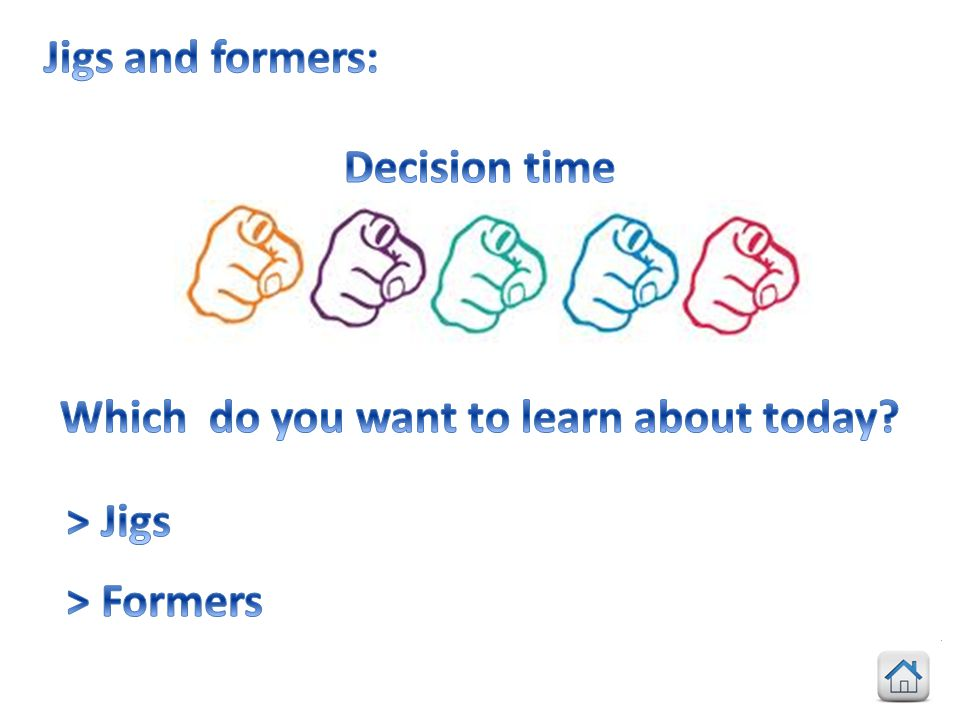 Jigs and formers: Decision time Which do you want to learn about today > Jigs > Formers