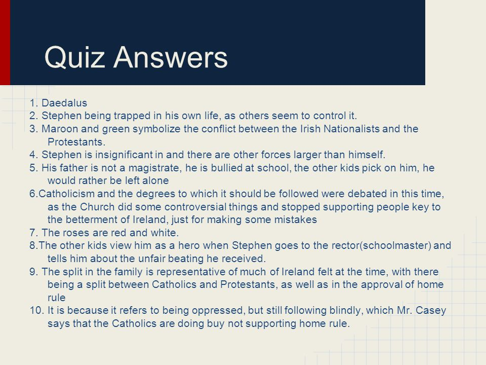 Quiz Answers 1. Daedalus. 2. Stephen being trapped in his own life, as others seem to control it.