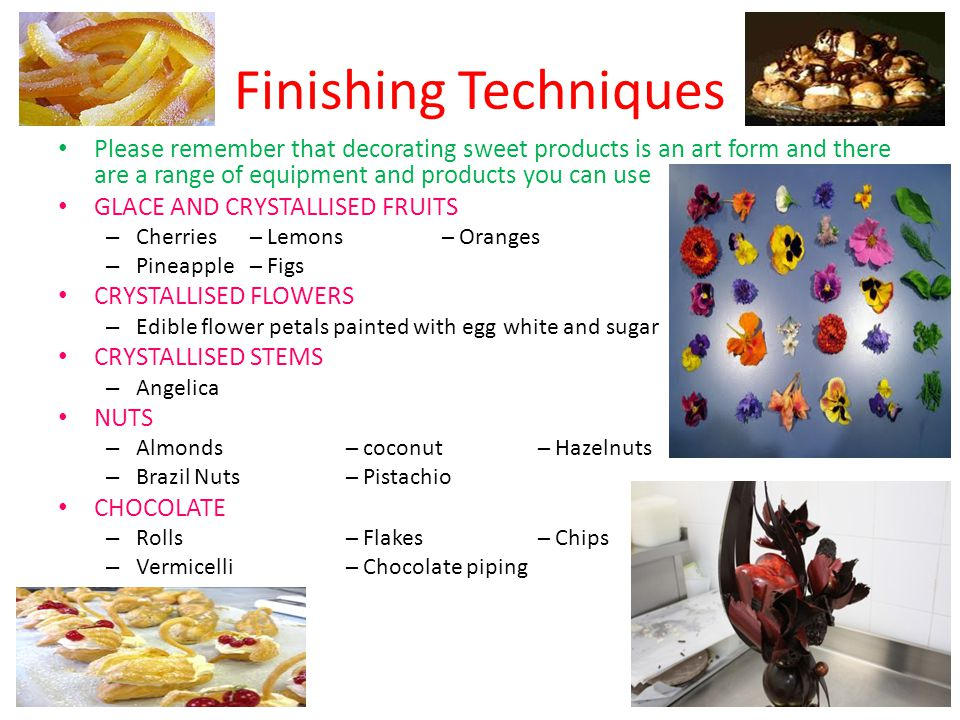 Finishing Techniques Please remember that decorating sweet products is an art form and there are a range of equipment and products you can use.