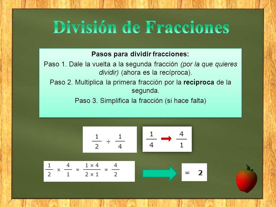 División de Fracciones Pasos para dividir fracciones: