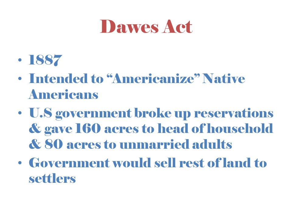 Dawes Act 1887 Intended to Americanize Native Americans