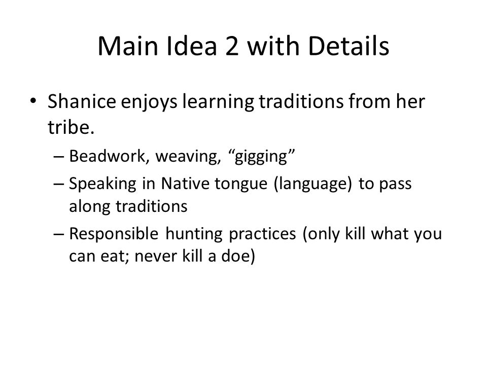 Main Idea 2 with Details Shanice enjoys learning traditions from her tribe. Beadwork, weaving, gigging