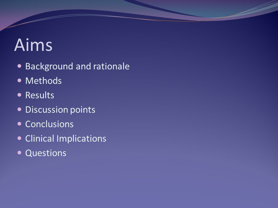 Aims Background and rationale Methods Results Discussion points