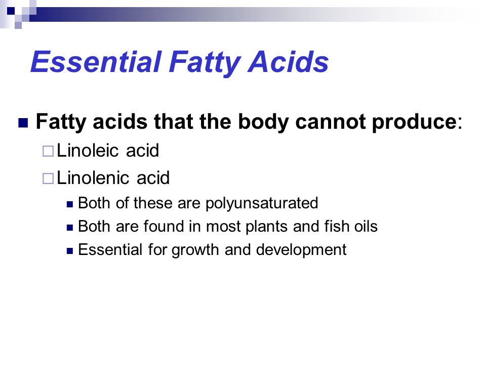 Essential Fatty Acids Fatty acids that the body cannot produce: