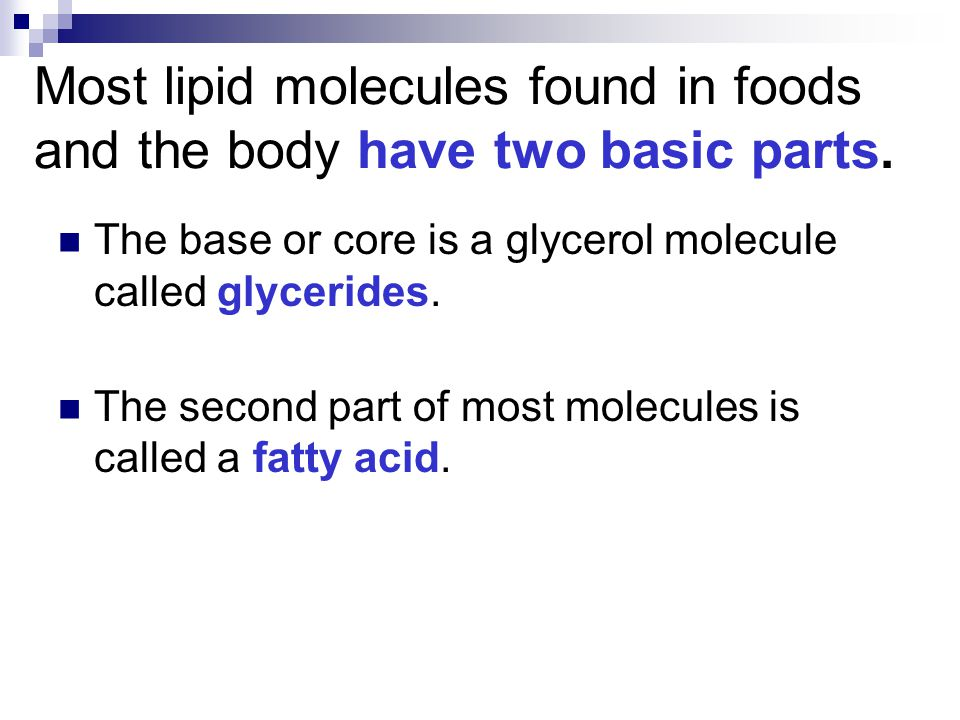 Most lipid molecules found in foods and the body have two basic parts.