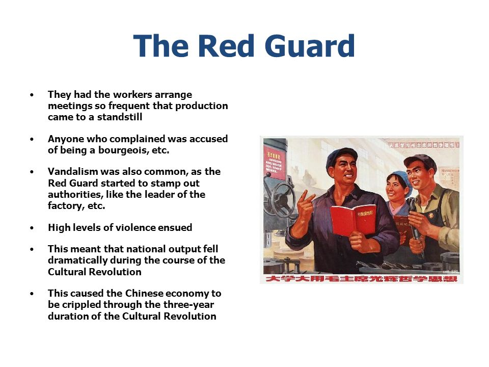 The Red Guard They had the workers arrange meetings so frequent that production came to a standstill.