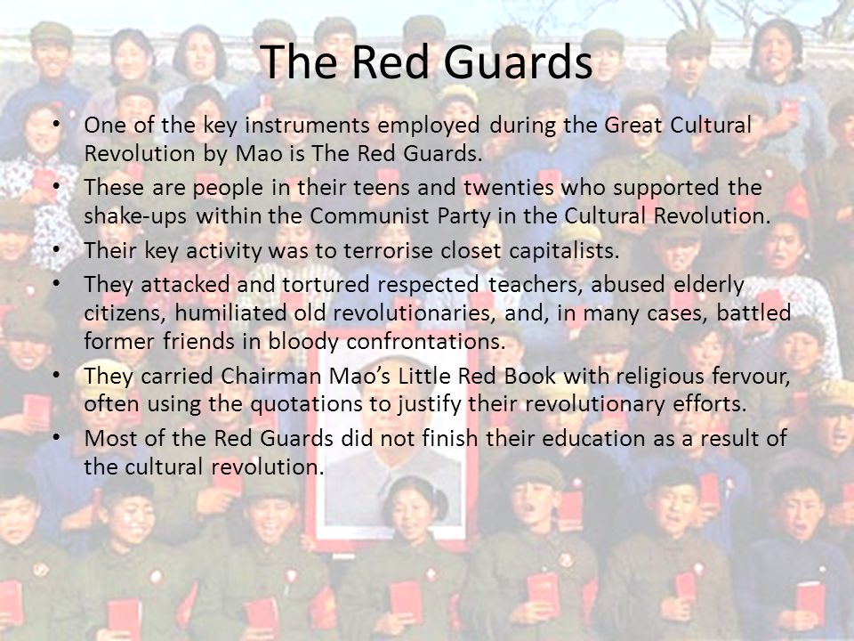 The Red Guards One of the key instruments employed during the Great Cultural Revolution by Mao is The Red Guards.